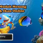Taktik Mudah Menang Tembak Ikan Online
